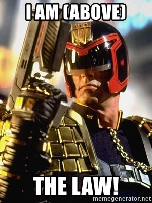 judge dredd - I AM (Above) THE LAW!