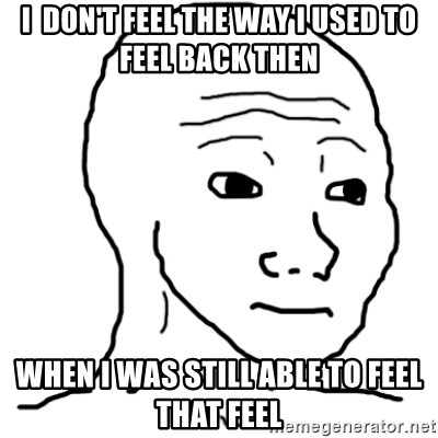 That Feel Guy - I  don't feel the way I used to feel back then when I was still able to feel that feel