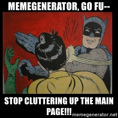 Batman Slappp - memegenerator, go fu-- stop cluttering up the main page!!!