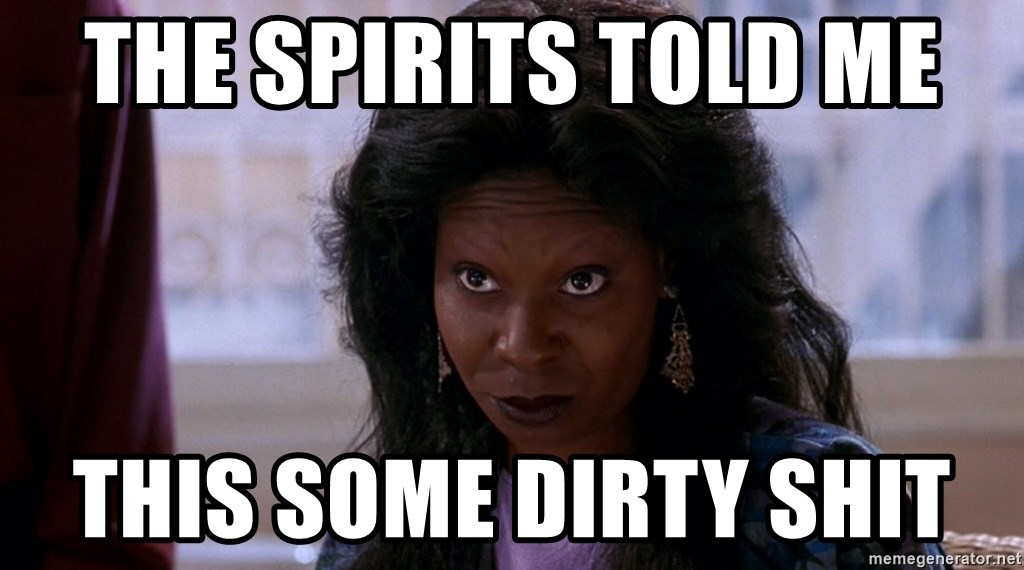 Whoopi Goldberg Ghost 2 - The Spirits Told Me  This Some Dirty Shit