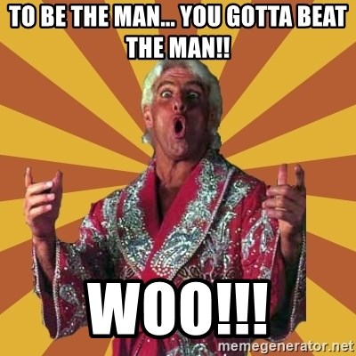 Ric Flair - To Be the Man... You Gotta Beat the Man!! WOO!!!