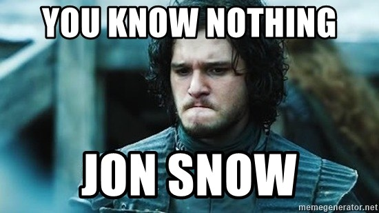 Jon Snow(GofT) - YOU KNOW NOTHING  JON SNOW
