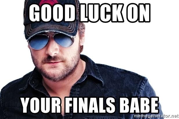 Eric Church - Good luck on  Your finals babe