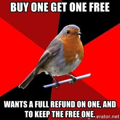 Retail Robin - Buy one get one free Wants a full refund on one, and to keep the free one.