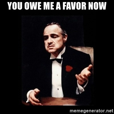 You Owe Me A Favor Now The Godfather Meme Generator