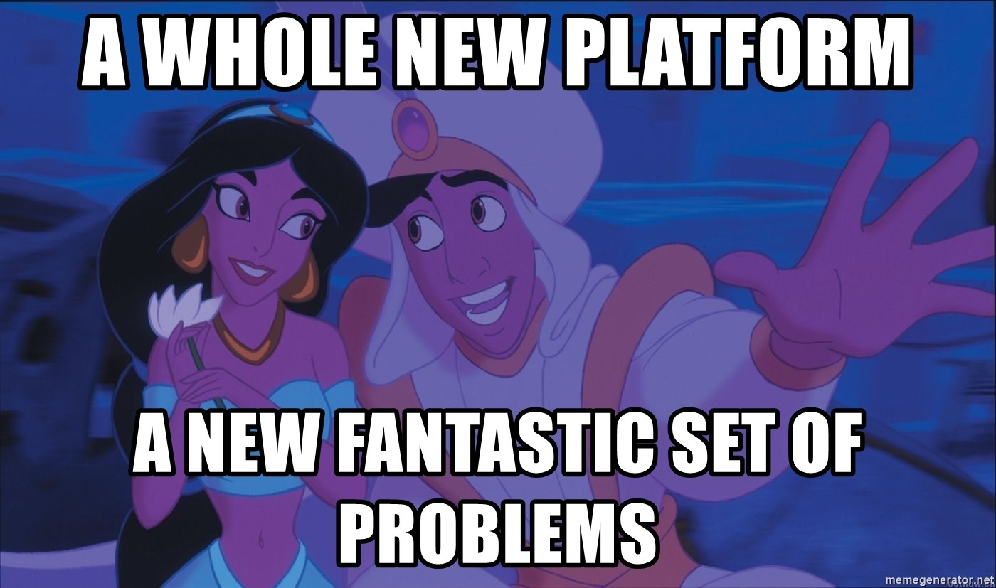 Aladdin and Jasmine - a whole new platform a new fantastic set of problems