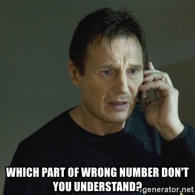 I don't know who you are... - which part of wrong number don't you understand?