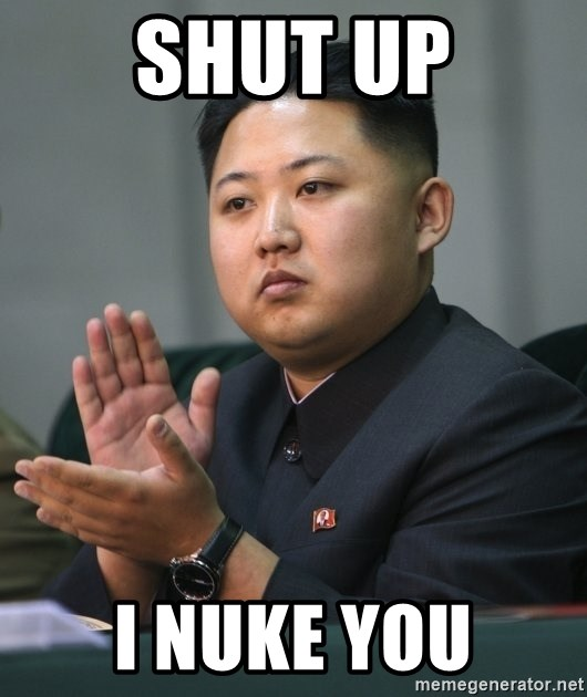 Kim Jong Un clapping - Shut up I nuke you