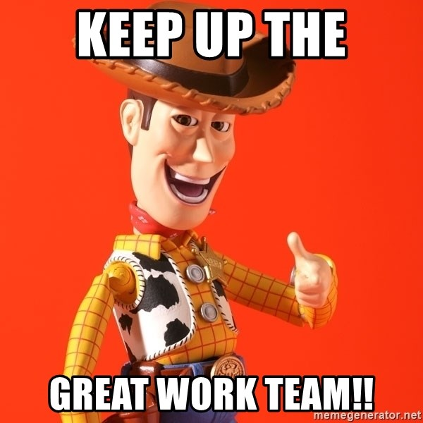 Keep up the GREAT WORK TEAM!! - Perv Woody | Meme Generator