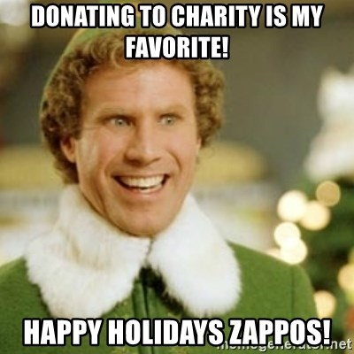 donating to charity is my favorite happy holidays zappos donating to charity is my favorite! happy holidays zappos! buddy