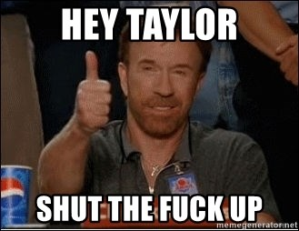 Chuck Norris Approves - Hey Taylor Shut the fuck up