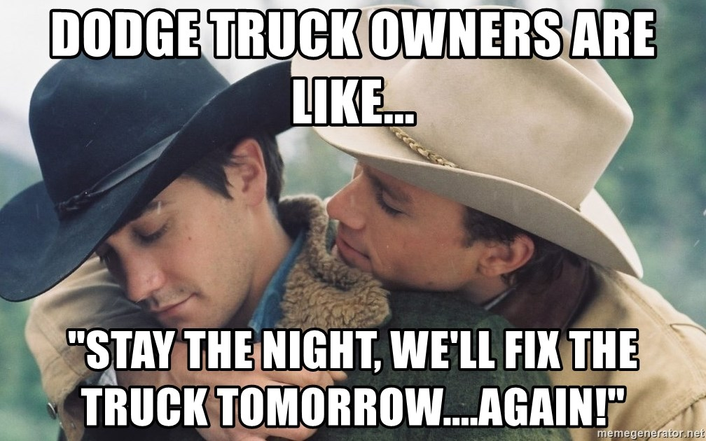 """Brokeback Mountain - Dodge truck owners are like... """"stay the night, we'll fix the truck tomorrow....again!"""""""