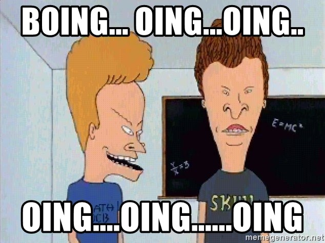 Beavis and butthead - boing... oing...oing.. oing....oing......oing