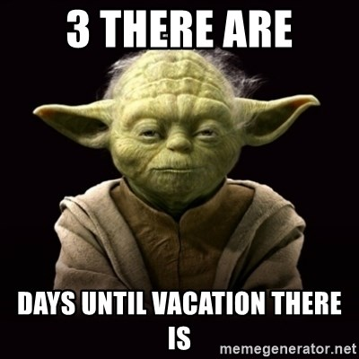 3 There Are Days Until Vacation There Is Proyodaadvice Meme Generator