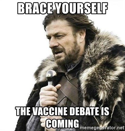 Brace Yourself Winter is Coming. - Brace yourself  the vaccine debate is coming