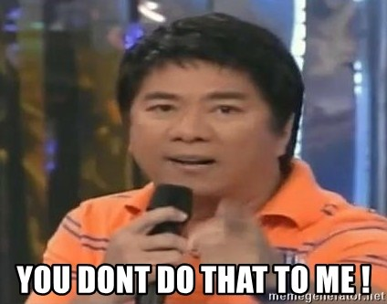 willie revillame you dont do that to me -  You dont do that to me !