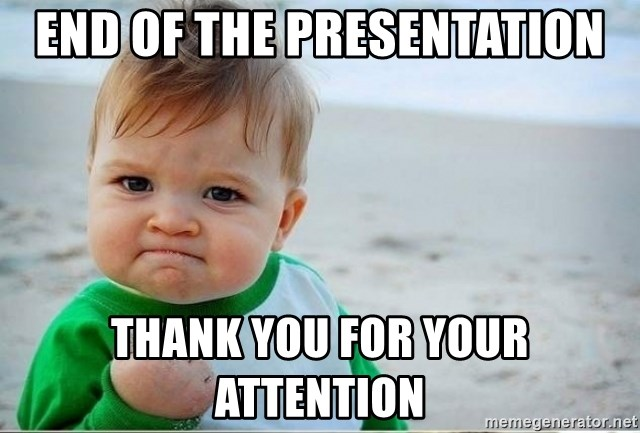 Funny Thank You For Listening Meme : End of the presentation thank you for your attention