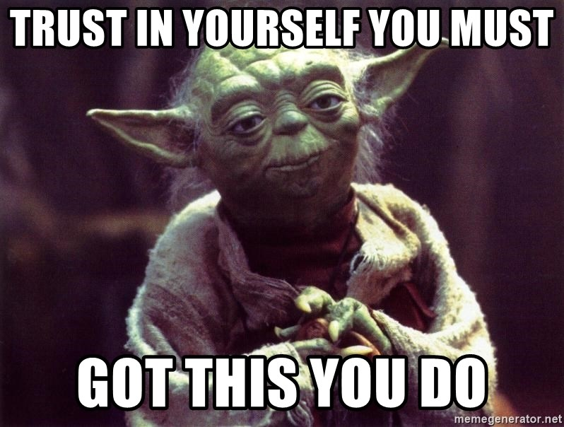 trust in yourself you must got this you do - Yoda | Meme Generator