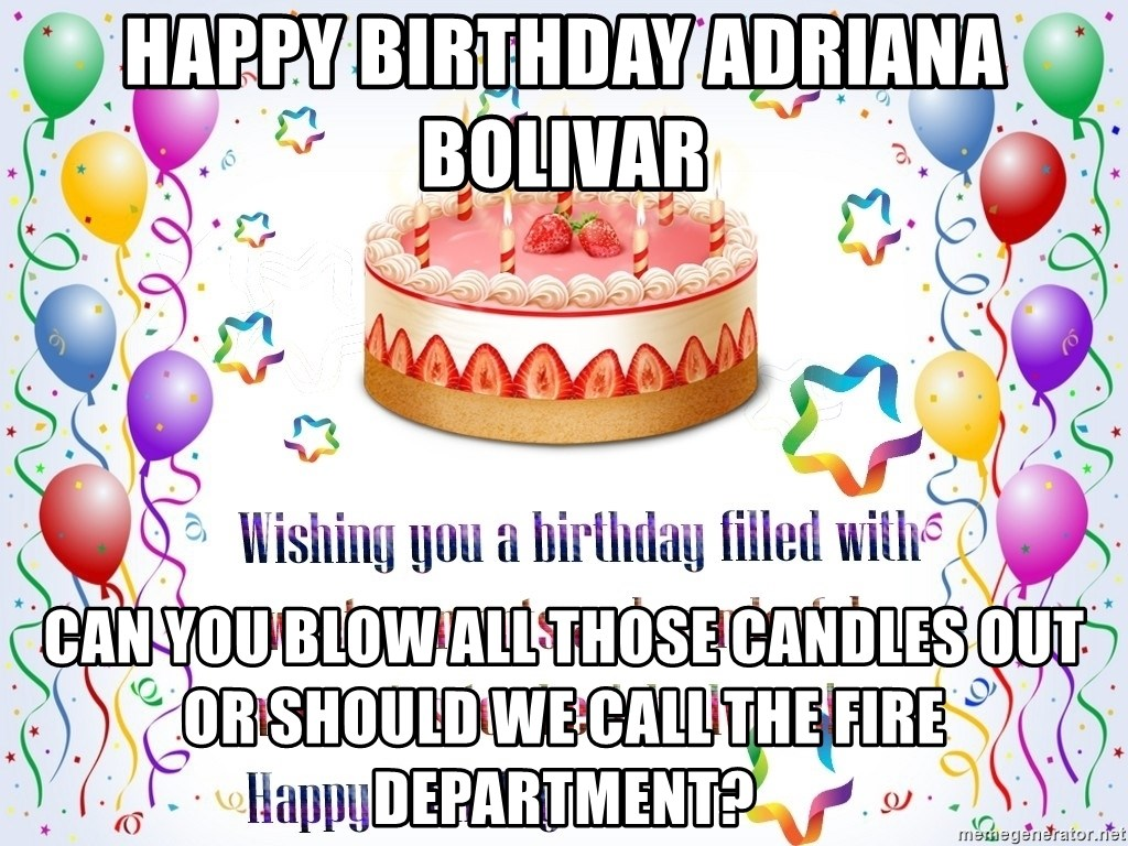 birthday cake & balloons - Happy Birthday Adriana Bolivar Can you blow all those candles out or should we call the fire department?