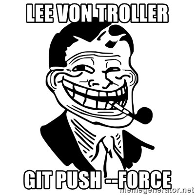 Troll Dad - Lee Von Troller git push --force