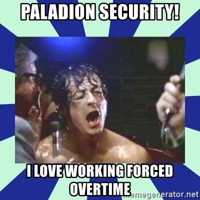Rocky Balboa - PALADION SECURITY! I LOVE WORKING FORCED OVERTIME