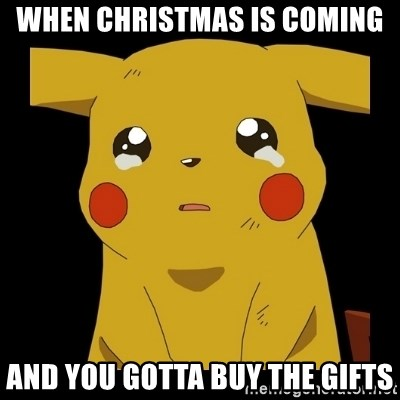 Pikachu crying - When Christmas is coming and you gotta buy the gifts