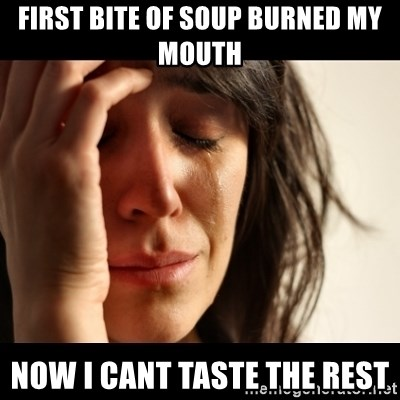 crying girl sad - FIRST BITE OF SOUP BURNED MY MOUTH NOW I CANT TASTE THE REST