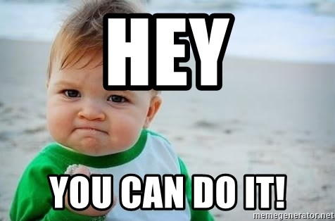 fist pump baby - HEY YOU CAN DO IT!