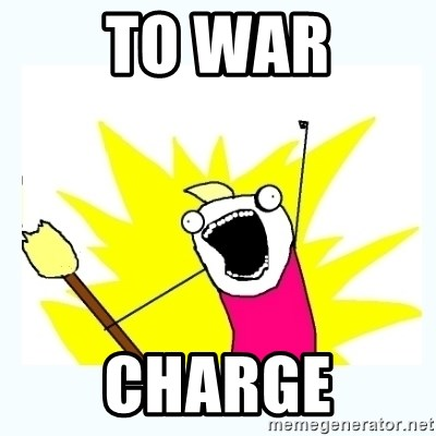 to war charge - All the things | Meme Generator