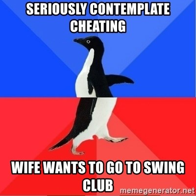 Seriously Contemplate Cheating Wife Wants To Go To Swing