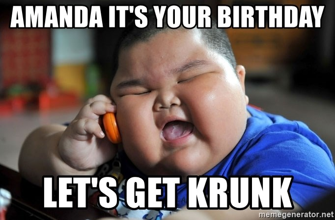 Amanda Its Your Birthday Lets Get Krunk Fat Asian Kid Meme