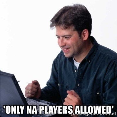 Net Noob -  'ONLY NA PLAYERS ALLOWED'