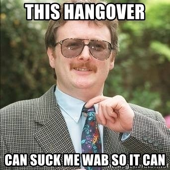 This hangover Can suck me wab so it can - Jim McDonald