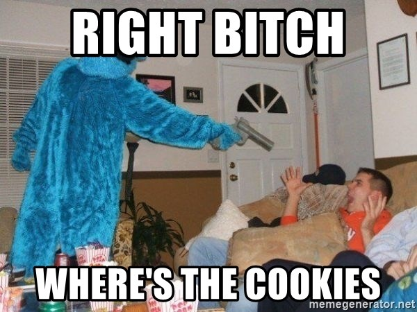 Bad Ass Cookie Monster - Right bitch  where's the cookies
