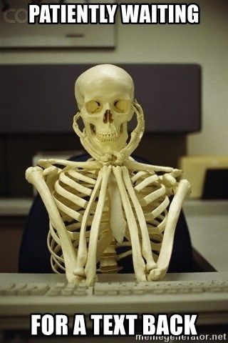 Skeleton waiting - Patiently waiting for a text back