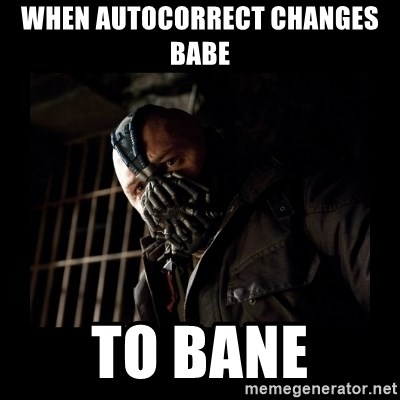 when autocorrect changes babe to bane when autocorrect changes babe to bane bane meme meme generator