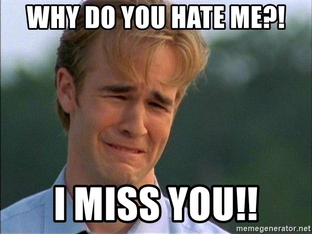 Dawson Crying - Why do you hate me?! I miss you!!