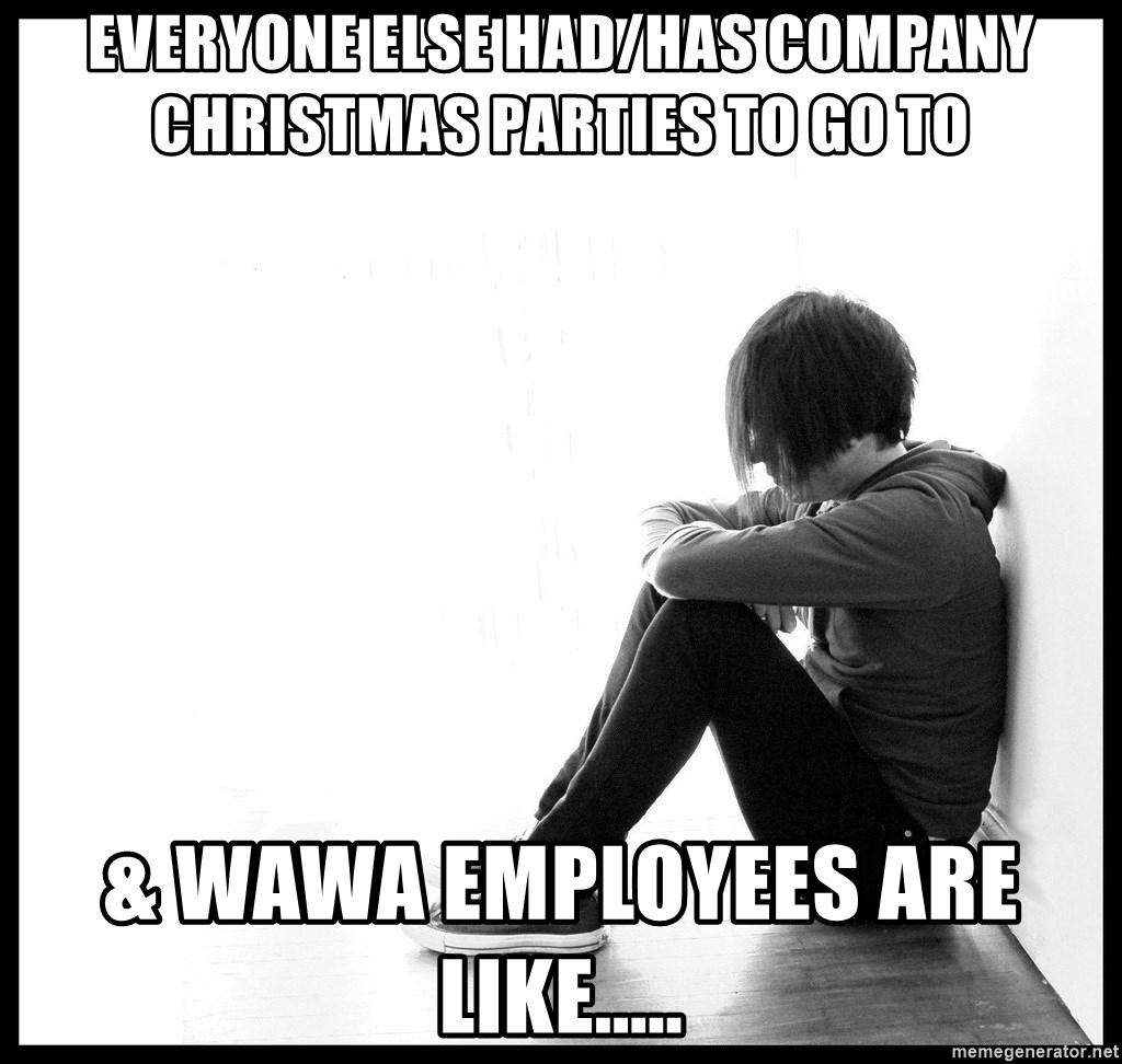 Everyone else had/has company Christmas parties to go to & Wawa ...