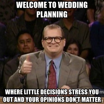 Wedding Planning Meme.Welcome To Wedding Planning Where Little Decisions Stress You Out