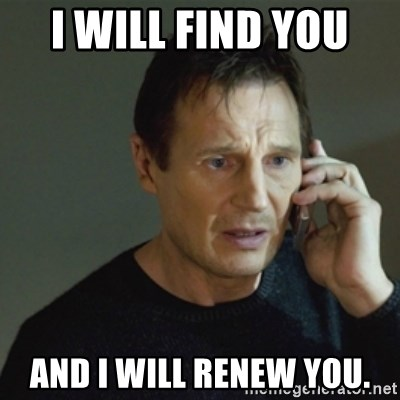taken meme - I will find you  and I will renew you.