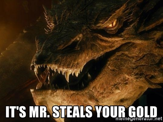 Smaug says - it's mr. Steals your gold