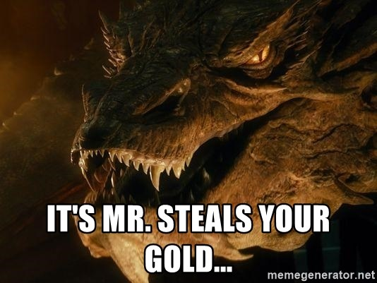 Smaug says - it's mr. steals your gold...