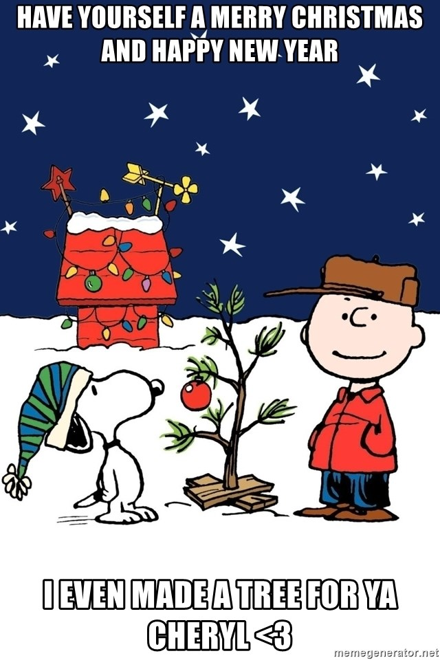 Have yourself a merry Christmas and happy new year I even made a tree for ya Cheryl <3 - Charlie Brown Christmas! | Meme Generator