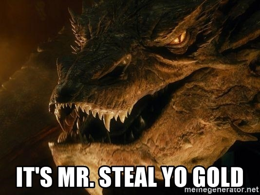 Smaug says - It's mr. Steal yo gold