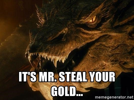 Smaug says - It's mr. Steal your gold...