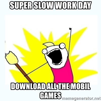 Super Slow Work Day Download All The Mobil Games All The Things