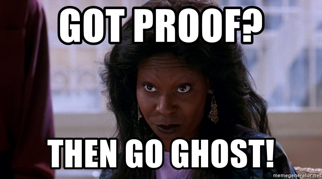 Whoopi Goldberg Ghost 2 - Got Proof?  Then go ghost!