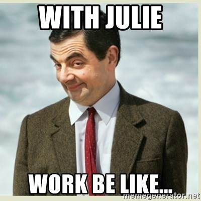 MR bean - With Julie Work be like...