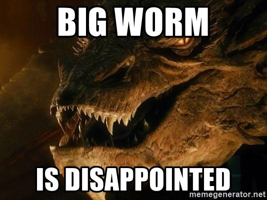Smaug says - BIG WORM IS DISAPPOINTED
