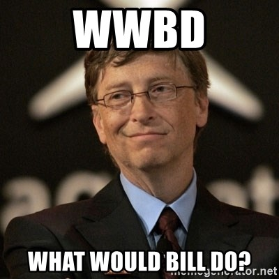 Bill Gates - WWBD What Would BIll Do?